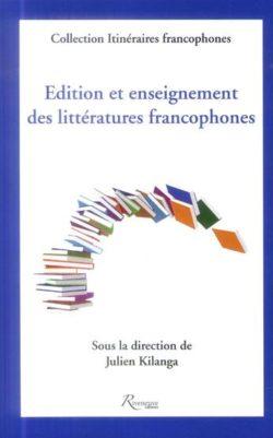 Edition et enseignement des litteratures francophones - Julien Kilanga Musinde